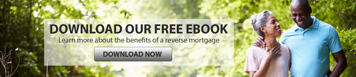 download our free ebook, learn more about the benefits of a reverse mortgage